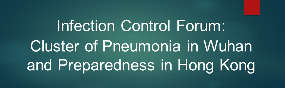 Infection Control Forum: Cluster of Pneumonia in Wuhan and Preparedness in Hong Kong
